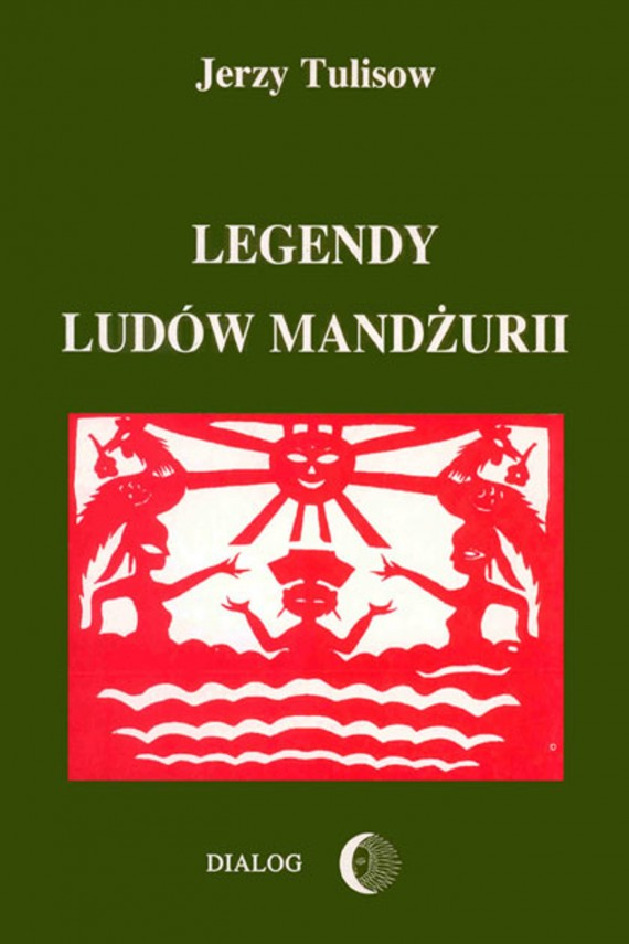 okładka Legendy ludów Mandżurii. Tom I. Ebook | EPUB, MOBI | Jerzy  Tulisow