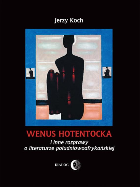 okładka Wenus Hotentocka i inne rozprawy o literaturze południowoafrykańskiej. Ebook | EPUB, MOBI | Jerzy  Koch