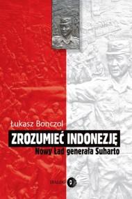 okładka Zrozumieć Indonezję. Nowy Ład generała Suharto. Ebook | EPUB,MOBI | Łukasz  Bonczol