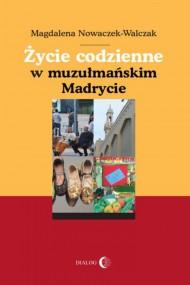 okładka Życie codzienne w muzułmańskim Madrycie, Ebook | Magdalena  Nowaczek-Walczak