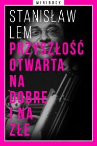 okładka Przyszłość otwarta na dobre i na złe. Minibook. Ebook | EPUB,MOBI | Stanisław Lem