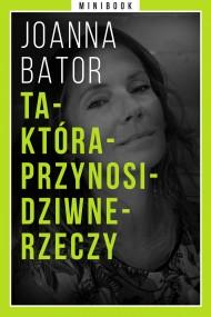 okładka Ta-Która-Przynosi-Dziwne-Rzeczy. Minibook, Ebook   Joanna Bator