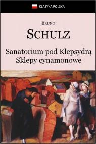 okładka Sanatorium Pod Klepsydrą. Sklepy cynamonowe., Ebook   Bruno Schulz
