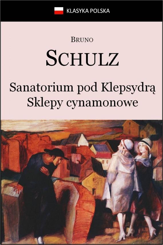 okładka Sanatorium Pod Klepsydrą. Sklepy cynamonowe.ebook | EPUB, MOBI | Bruno Schulz