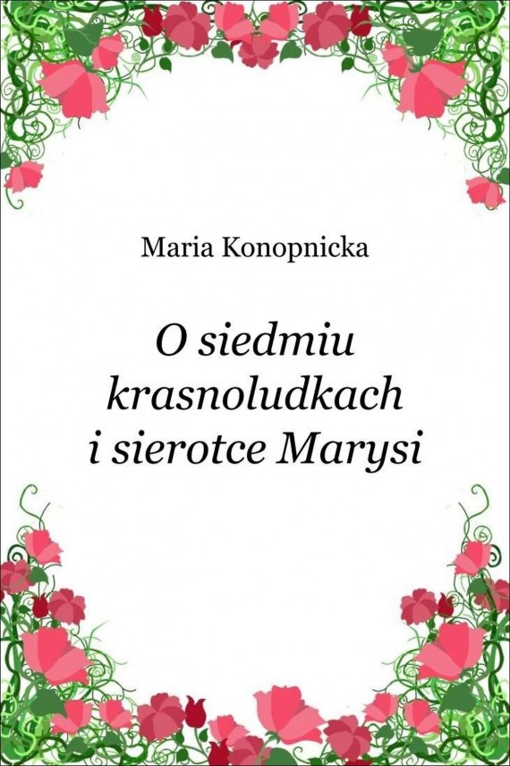 okładka O siedmiu krasnoludkach i sierotce Marysi. Ebook | EPUB, MOBI | Maria Konopnicka