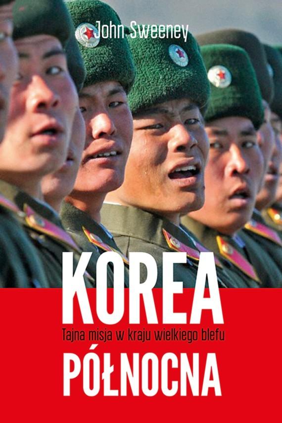 okładka Korea Północna. Tajna misja w kraju wielkiego blefu. Ebook   EPUB, MOBI   John Sweeney