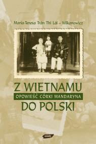 okładka Z Wietnamu do Polski. Opowieść córki mandaryna. Ebook   EPUB,MOBI   Maria Teresa Trân Thi Lāi-Wilkanowicz