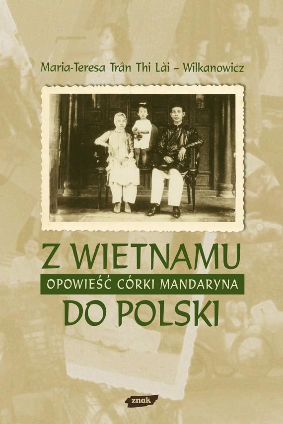 okładka Z Wietnamu do Polski. Opowieść córki mandaryna. Ebook | EPUB, MOBI | Maria Teresa Trân Thi Lāi-Wilkanowicz