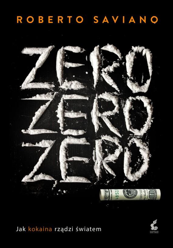 okładka Zero zero zero. Jak kokaina rządzi światem. Ebook | EPUB, MOBI | Roberto Saviano