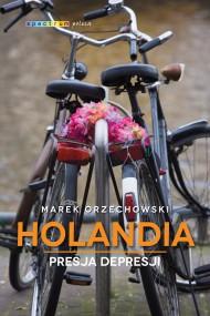 okładka Holandia. Presja depresji. Ebook | EPUB,MOBI | Marek Orzechowski