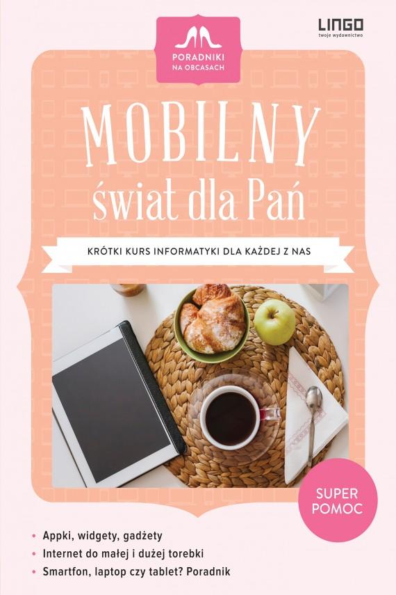 okładka Mobilny świat dla Pań. Krótki kurs informatyki dla każdej z nas. Ebook | EPUB, MOBI | Kaja Mikoszewska