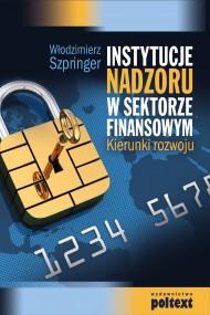 okładka Instytucje nadzoru w sektorze finansowym. Ebook | EPUB,MOBI | Włodzimierz  Szpringer