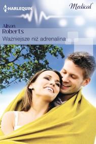 okładka Ważniejsze niż adrenalina. Ebook | EPUB,MOBI | Alison Roberts