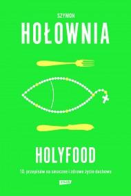 okładka Holyfood, czyli 10 przepisów na smaczne i zdrowe życie duchowe. Ebook | EPUB,MOBI | Szymon Hołownia