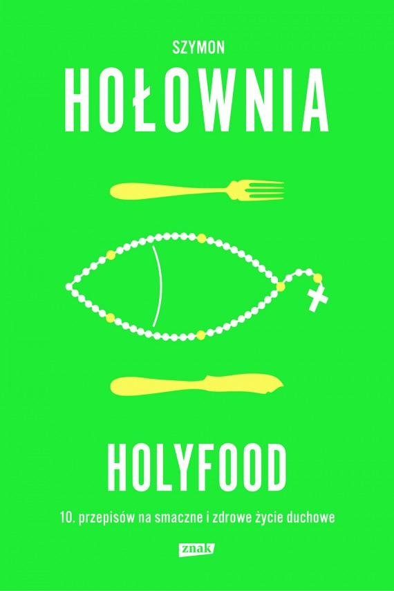 okładka Holyfood, czyli 10 przepisów na smaczne i zdrowe życie duchowe. Ebook | EPUB, MOBI | Szymon Hołownia