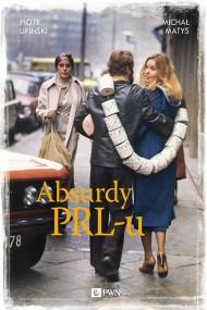 okładka Absurdy PRL-u. Ebook | EPUB,MOBI | Piotr  Lipiński