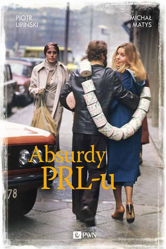 okładka Absurdy PRL-u. Ebook | EPUB, MOBI | Piotr  Lipiński