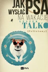 okładka Jak wysłać psa na wakacje, Ebook | Leszek Talko