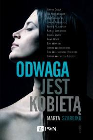 okładka Odwaga jest kobietą, Ebook | Marta Szarejko