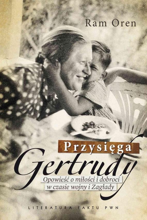 okładka Przysięga Gertrudy. Opowieść o miłości i dobroci w czasie wojny i Zagładyebook | EPUB, MOBI | Ram Oren