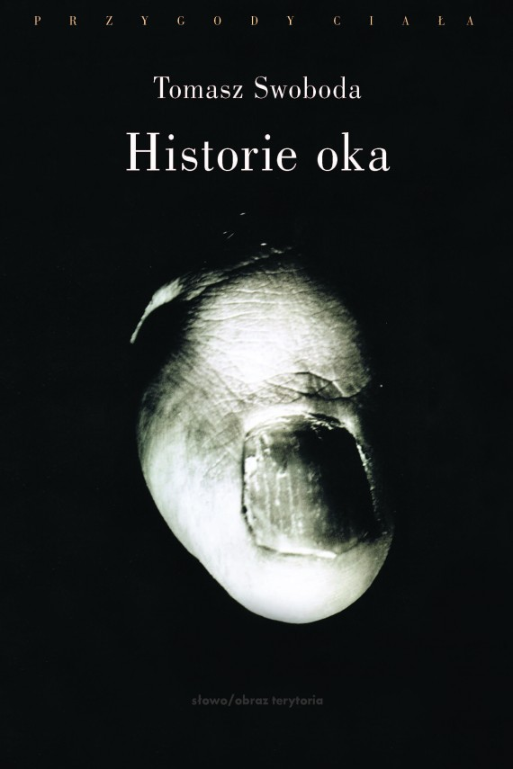 okładka Historie oka. Bataille, Leiris, Artaud, Blanchotebook   EPUB, MOBI   Tomasz  Swoboda