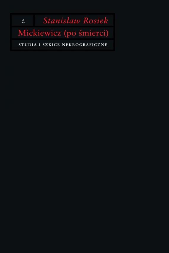 okładka Mickiewicz (po śmierci). Studia i szkice nekrograficzne. Ebook | EPUB, MOBI | Stanisław Rosiek