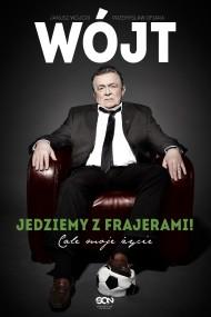 okładka Wójt. Jedziemy z frajerami! Całe moje życie. Ebook | papier | Janusz Wójcik, Przemysław Ofiara