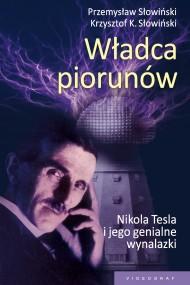 okładka Władca piorunów. Nikola Tesla i jego genialne wynalazki. Ebook   EPUB,MOBI   Przemysław Słowiński, Krzysztof K. Słowiński