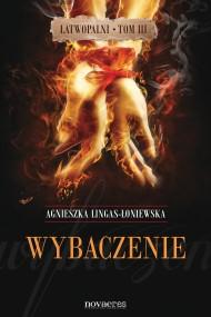 okładka Wybaczenie. Łatwopalni. Tom III. Ebook | EPUB,MOBI | Agnieszka Lingas-Łoniewska