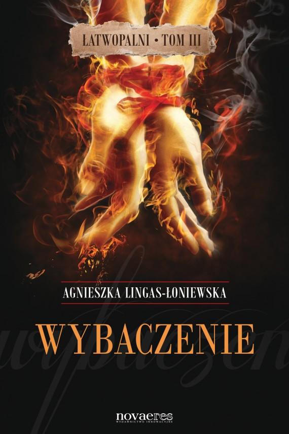okładka Wybaczenie. Łatwopalni. Tom III. Ebook | EPUB, MOBI | Agnieszka Lingas-Łoniewska