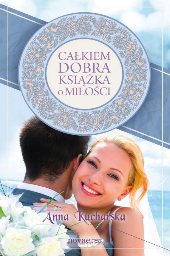 okładka Całkiem dobra książka o miłości. Ebook | EPUB, MOBI | Anna Kucharska