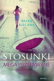 okładka Stosunki mega przerywane. Ebook | EPUB,MOBI | Beata  Kiecana