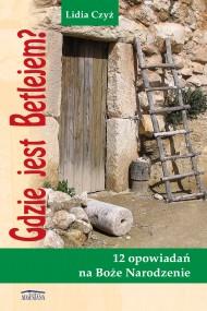 okładka Gdzie jest Betlejem?. Ebook | EPUB,MOBI | Lidia Czyż