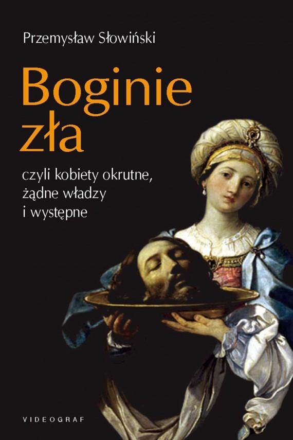 okładka Boginie zła, czyli kobiety okrutne, żądne władzy i występneebook | EPUB, MOBI | Przemysław Słowiński