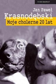 okładka Moje cholerne 20 lat. Ebook | EPUB,MOBI | Jan Paweł Krasnodębski