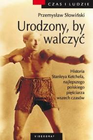 okładka Urodzony by walczyć. Opowieść o Stanleyu Kiecalu, Ebook | Przemysław Słowiński