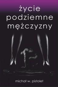 okładka Życie podziemne mężczyzny. Ebook | papier | Michał W.  Pistolet