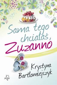 okładka Sama tego chciałaś, Zuzanno. Ebook | EPUB,MOBI | Krystyna  Bartłomiejczyk