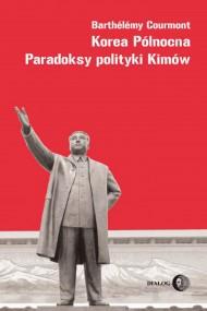 okładka Korea Północna. Paradoksy polityki Kimów, Ebook | Barthelemy  Courmont