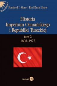 okładka Historia Imperium Osmańskiego i Republiki Tureckiej. Tom II 1808-1975, Ebook | Stanford J.  Shaw, Ezel Kural  Shaw