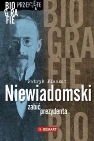okładka Niewiadomski - zabić prezydenta. Ebook | EPUB,MOBI | Patryk Pleskot