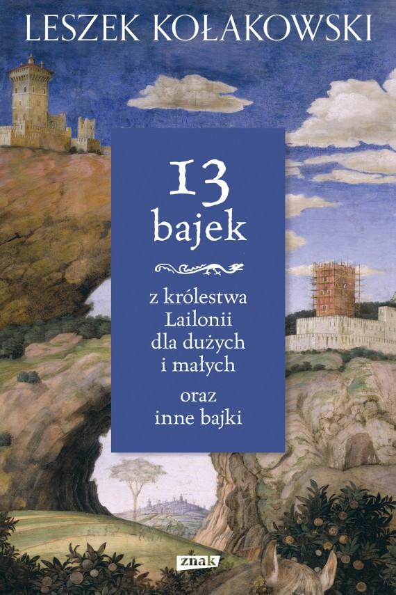 okładka 13 bajek z królestwa Lailonii dla dużych i małych oraz inne bajki. Ebook | EPUB, MOBI | Leszek Kołakowski