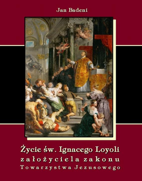 okładka Życie św. Ignacego Loyoli założyciela zakonu Towarzystwa Jezusowego. Ebook | EPUB, MOBI | Jan  Badeni