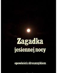okładka Zagadka jesiennej nocy. Ebook | EPUB,MOBI | Stefan Grabiński, Władysław Stanisław Reymont, Andrzej  Sarwa