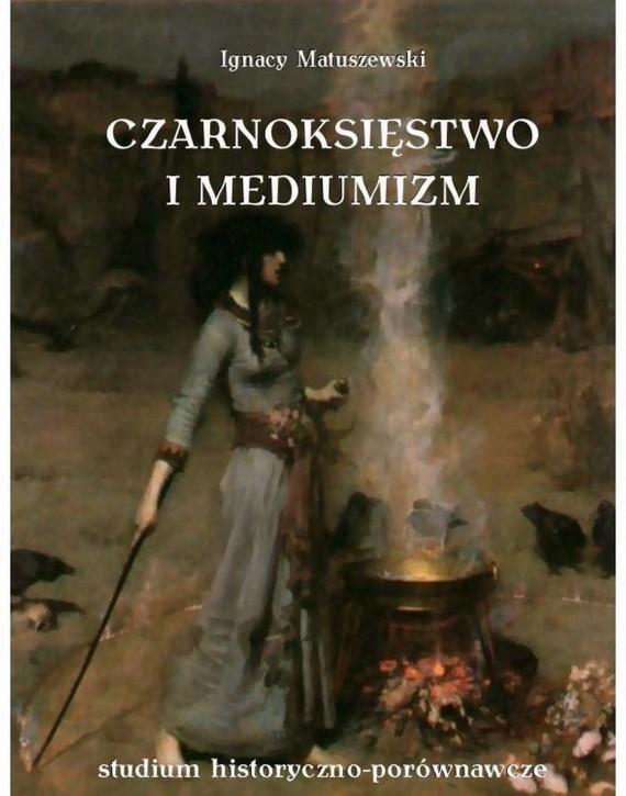 okładka Czarnoksięstwo i mediumizm. Ebook   EPUB, MOBI   Ignacy Matuszewski