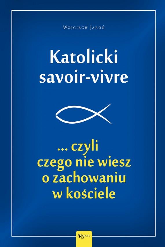 okładka Katolicki savoir-vivre ...czyli czego nie wiesz o zachowaniu w kościeleebook | EPUB, MOBI | Wojciech  Jaroń