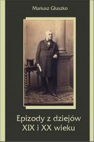 okładka Epizody z dziejów XIX i XX wieku. Ebook | papier | Mariusz  Głuszko