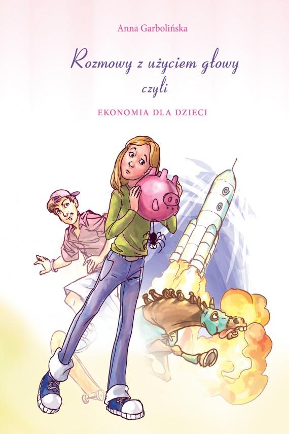 okładka Rozmowy z użyciem głowy, czyli ekonomia dla dzieci. Ebook   EPUB, MOBI   Anna  Garbolińska