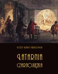 okładka Latarnia czarnoxięzka, Ebook | Józef Ignacy Kraszewski