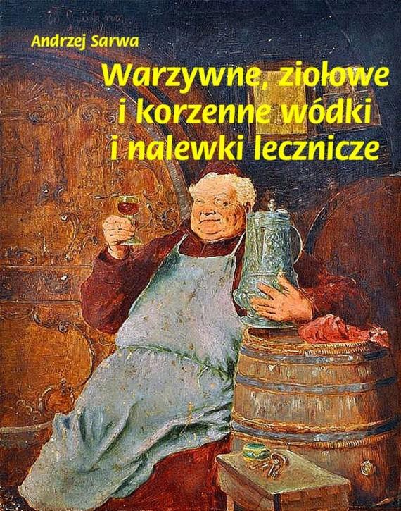 okładka Warzywne ziołowe i korzenne wódki i nalewki lecznicze. Ebook | EPUB, MOBI | Andrzej  Sarwa
